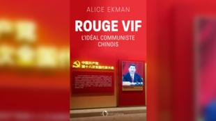 «Rouge vif, l'idéal communiste chinois», d'Alice Ekman.