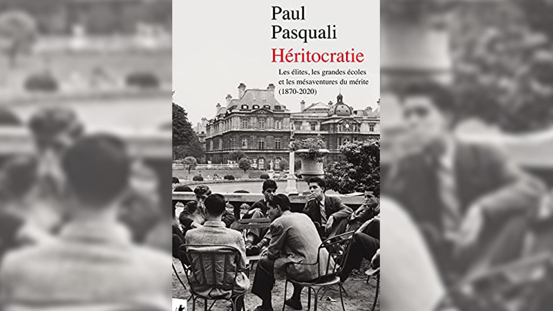 «Héritocratie, les grandes écoles et les mésaventures du mérite (1870-2020)»