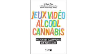 «Jeux vidéo, alcool, cannabis, prévenir et accompagner son adolescent», par le docteur Olivier Phan.