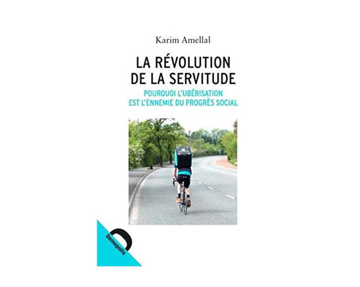 La couverture du livre du Franco-algérien, Karim Amellal  «La révolution de la servitude - Pourquoi l'uberisation est l'ennemie du progrès social»