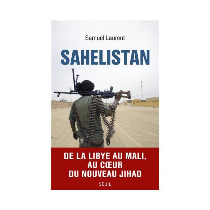 <i>Sahelistan, </i>de l'auteur Samuel Laurent, publié aux éditions du Seuil.