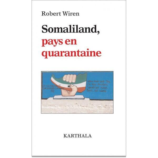 <i>Somaliland, pays en quarantaine, </i>de Robert Wiren, publié chez Karthala.