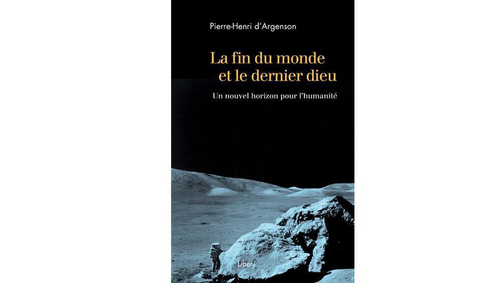 Couverture du livre «La fin du monde et le dernier dieu : un nouvel horizon pour l'humanité», de Pierre-Henri d'Argenson.