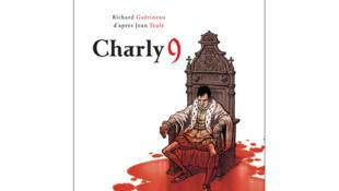 «Charly 9», par Richard Guérineau, adapté du roman de Jean Teulé, édité chez Delcourt.