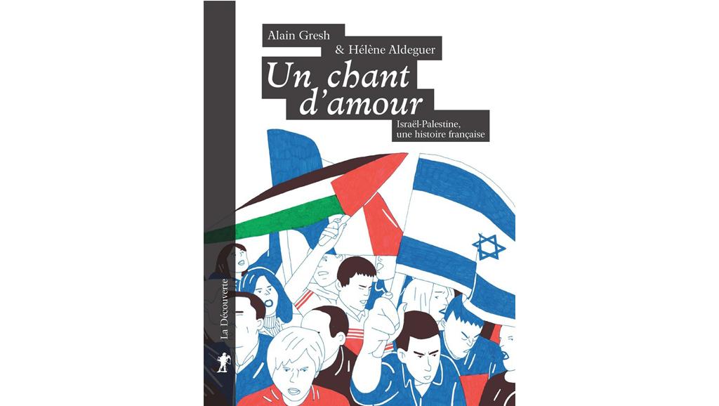 «Un chant d'amour, Israël-Palestine, une histoire française» par Alain Gresh aux éditions La Découverte.