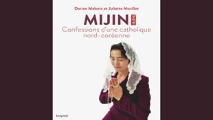 «Mijin: confessions d'une catholique nord-coréenne», de Dorian Malovic et Juliette Morillot.