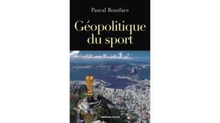 « Géopolitique du Sport », un ouvrage du géopolitologue Pascal Boniface.