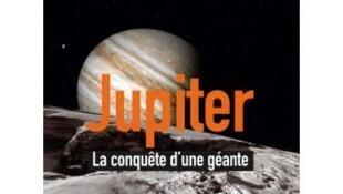 Couverture du livre «Jupiter, la conquête d'une géante».