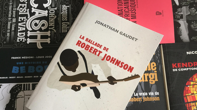 Ballade de Robert Johnson - livre de Jonathan Gaudet - éditions le mot et le reste 2