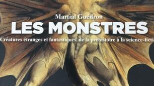 Couverture du Beau Livre «Les monstres Créatures étranges et fantastiques de la préhistoire à la science-fiction», de Martial Guédron.