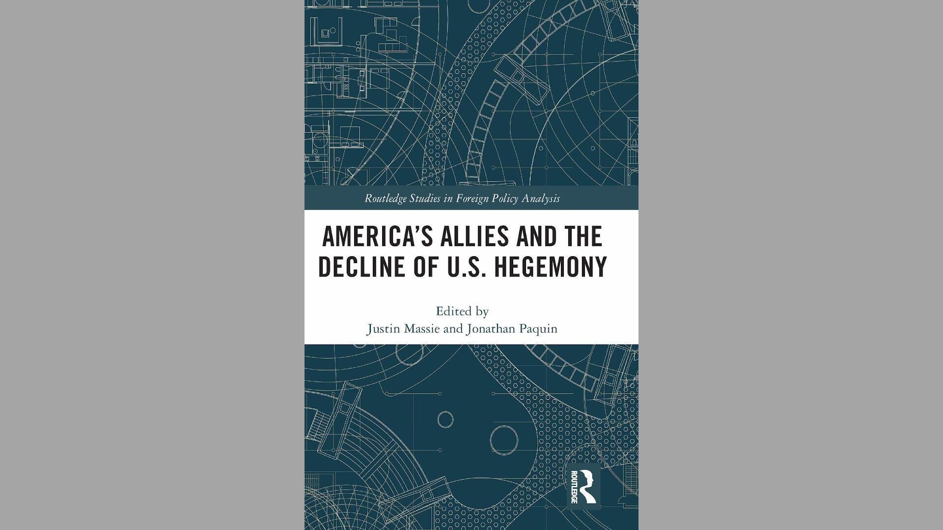 Couverture du livre «America's allies and the decline of the U.S. hegemony» par Jonathan Paquin et Justin Massie.