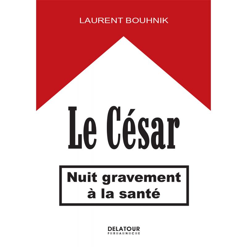 """Couverture du livre """"Le César nuit gravement à la santé"""" de Laurent Bouhnik"""