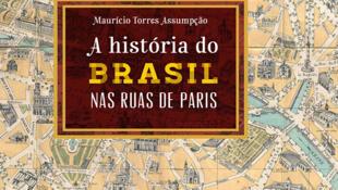"""Capa do livro de M. Assumpção """"A História do Brasil nas Ruas de Paris"""""""