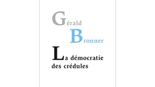 «La démocratie des crédules» de Gérald Bronner aux éditions PUF.