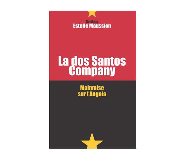 Estelle Maussion : « La dos Santos company-Mainmise sur l'Angola » éd. Karthala