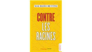 «Contre les racines», de Maurizio Bettini.