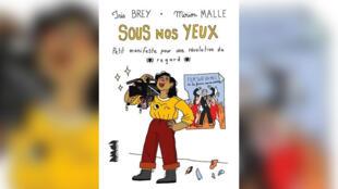 Couverture - Iris Brey - Mirion Malle - Sous nos yeux – Petit manifeste pour une révolution du regard