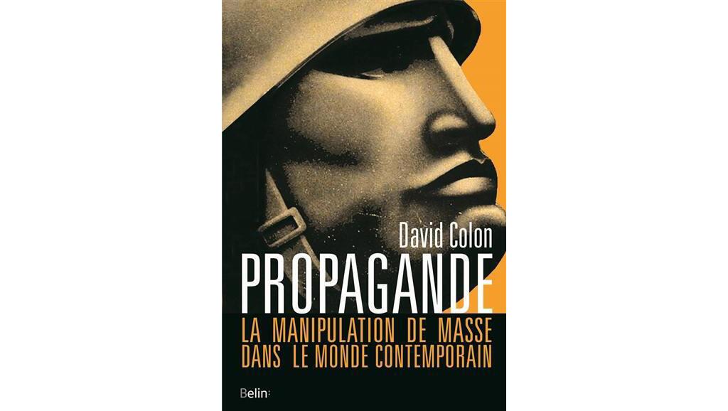 «Propagande, la manipulation de masse dans le monde contemporain», de David Colon.
