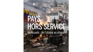 Couverture du livre «Pays hors service. Venezuela: de l'utopie au chaos».