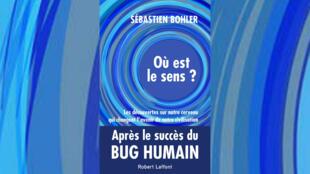 """""""Où est le sens ? Les découvertes sur notre cerveau qui vont changer l'avenir de notre civilisation"""", de Sébastien Bohler."""