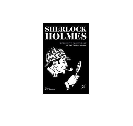 «Sherlock Holmes, détective consultant», par John Bastardi Daumont, aux éditions La Martinière.