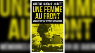 «Une femme au front, mémoires d'une reporter de guerre» de Martine Laroche-Joubert.