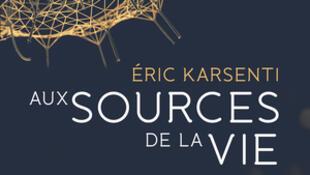 «Aux sources de la vie» du biologiste Eric Karsenti.