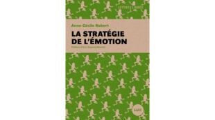 «La stratégie de l'émotion», d'Anne-Cécile Robert. Préface d'Eric Dupond-Moretti.