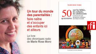 CHRONIQUES MARIE ROSE MORO : « 50 questions sur les bébés, les enfants, les adolescents. Comment devenir des parents ordinaires ici et dans le monde »