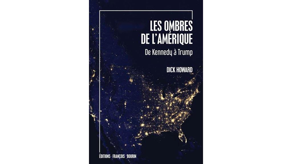 «Les ombres de l'Amérique, de Kennedy à Trump», de Dick Howard.