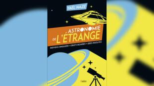 Astronomie de l'étrange de Yaël Nazé