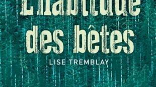 «L'habitude des bêtes» de la romancière Lise Tremblay.