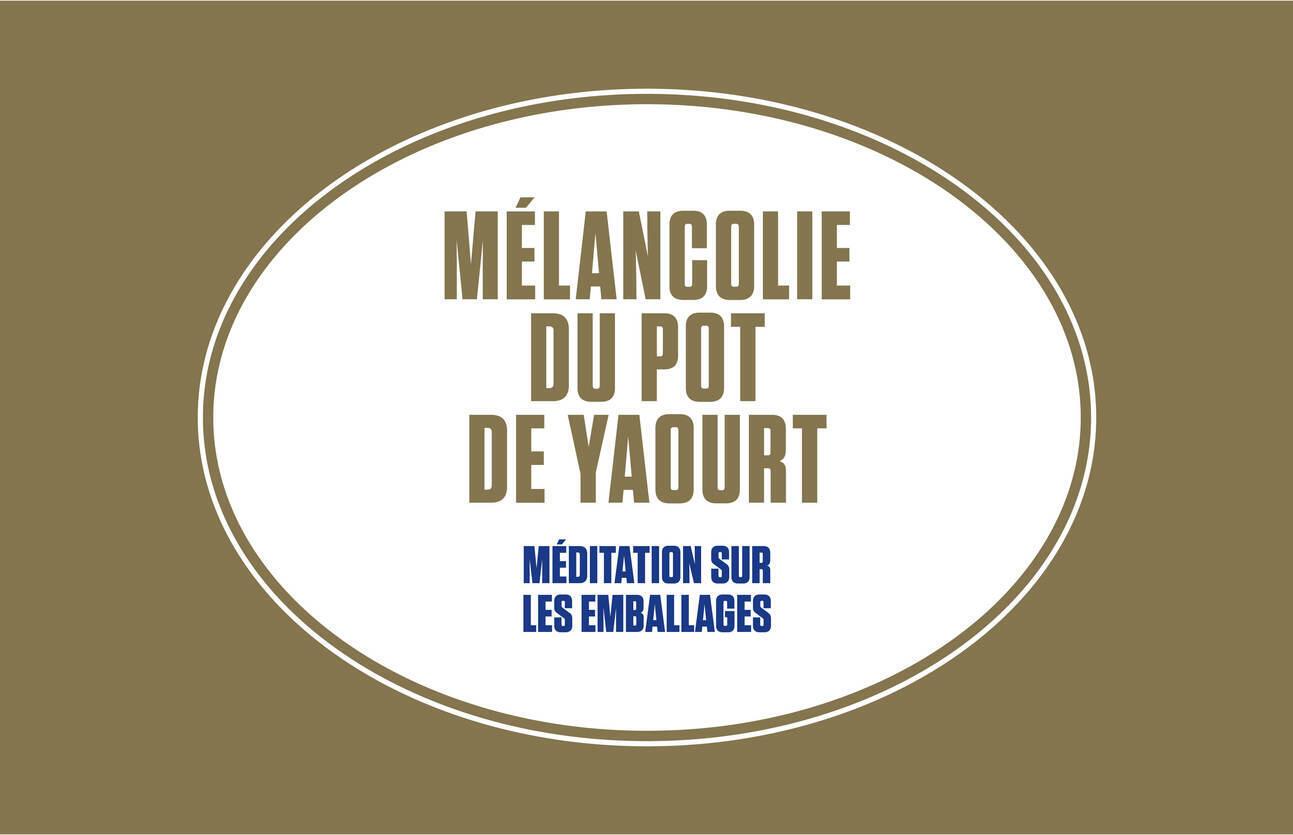 «Mélancolie du pot de yaourt» de Philippe Garnier.