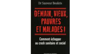 «Demain, vieux, pauvres et malades» de Sauveur Boukris aux éditions du Moment.
