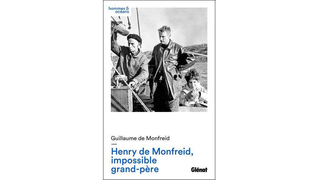 «Henry de Monfreid, impossible grand-père», de Guillaume de Monfreid.