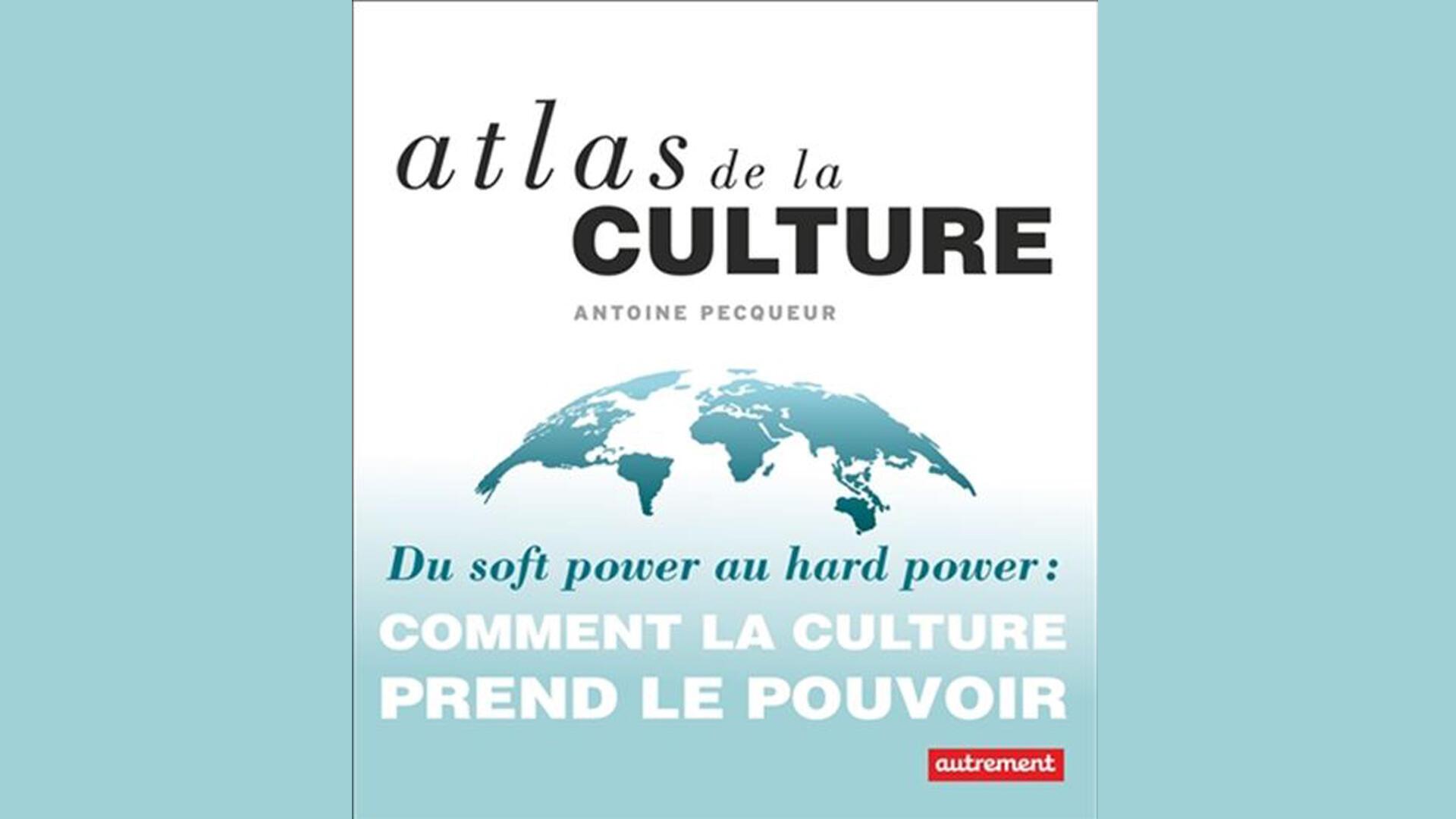 «Du soft power au hard power : comment la culture prend le pouvoir», d'Antoine Pecqueur.