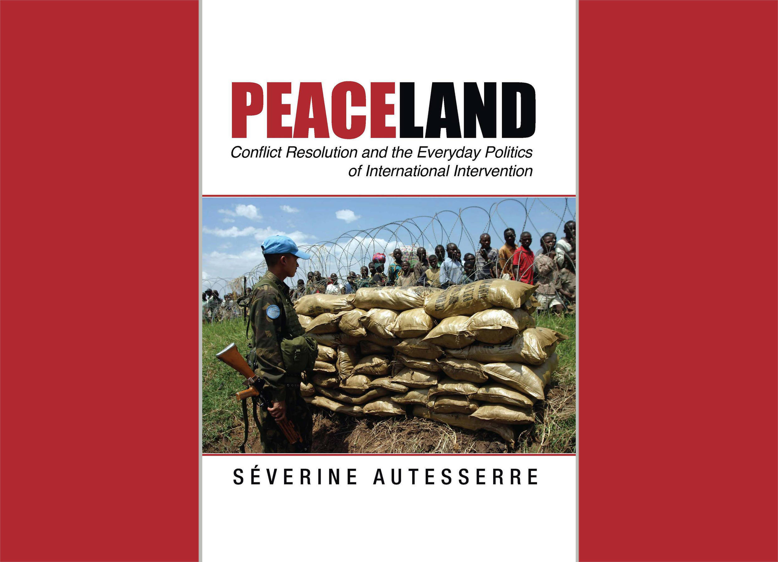 <i>Peaceland : Conflict Resolution and the Everyday Politics of International Intervention, </i>paru chez Kindle Edition.