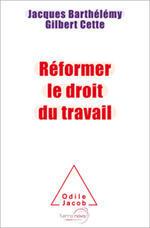 Ouvrage «Réformer le code du travail» de Gilbert Cette et Jacques Barthélémy aux éditions Odile Jacob, publié le 03 septembre 2015.