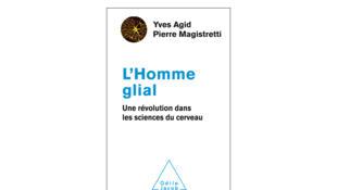 Couverture «L'Homme glial, une révolution dans les sciences du cerveau», d'Yves Agid et de Pierre Magistretti.