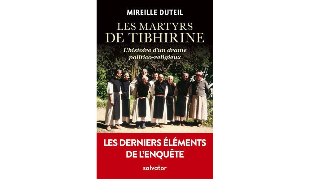 «Les martyrs de Tibhirine, l'histoire d'un drame politico-religieux», de Mireille Duteil.