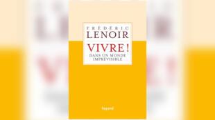 «Vivre dans un monde imprévisibe», par Frédéric Lenoir.