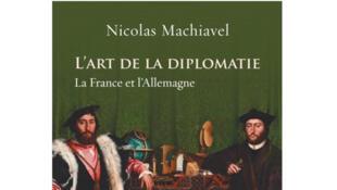 Couverture «L'art de la diplomatie, la France et l'Allemagne», de Nicolas Machiavel. Présentation et traduction de Jean-Yves Bouriaud.