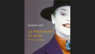 «La méchanceté en actes à l'ère numérique», de François Jost.