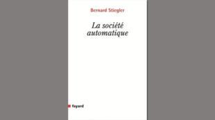 «La société automatique», de Bernard Stiegler.