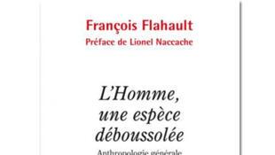«L'homme, une espèce déboussolée, anthropologie générale à l'âge de l'écologie», de François Flahault.