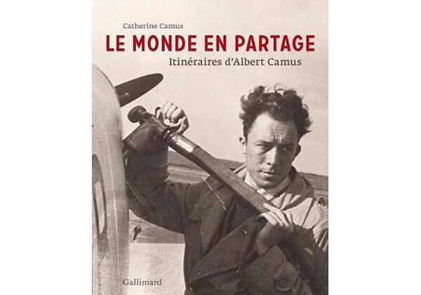 Couverture du livre de Catherine Camus, « Le monde en partage, itinéraires d'Albert Camus » aux éditions Gallimard.