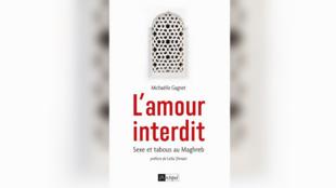 «L'amour interdit: sexe et tabous au Maghreb», par Michaëlle Gagnet.