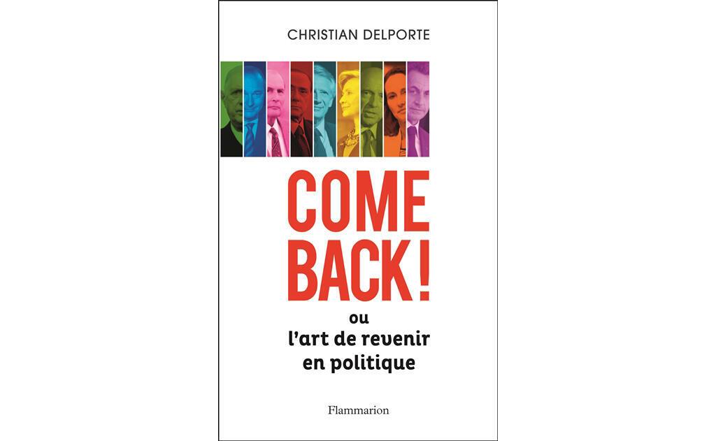 «Come back! ou l'art de revenir en politique», de Christian Delporte, édité chez Flammarion