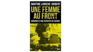 «Une femme au front. Mémoires d'une reporter de guerre», de Martine Laroche-Joubert.