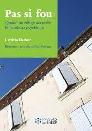 <i>Pas si fou. Quand un village accueille le handicap psychique», </i>de Laetitia Delhon.
